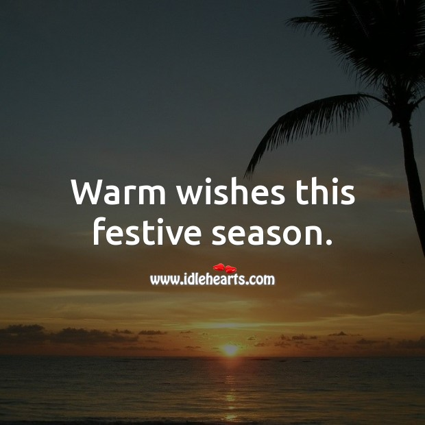 Warm wishes this festive season. Holiday Messages Image