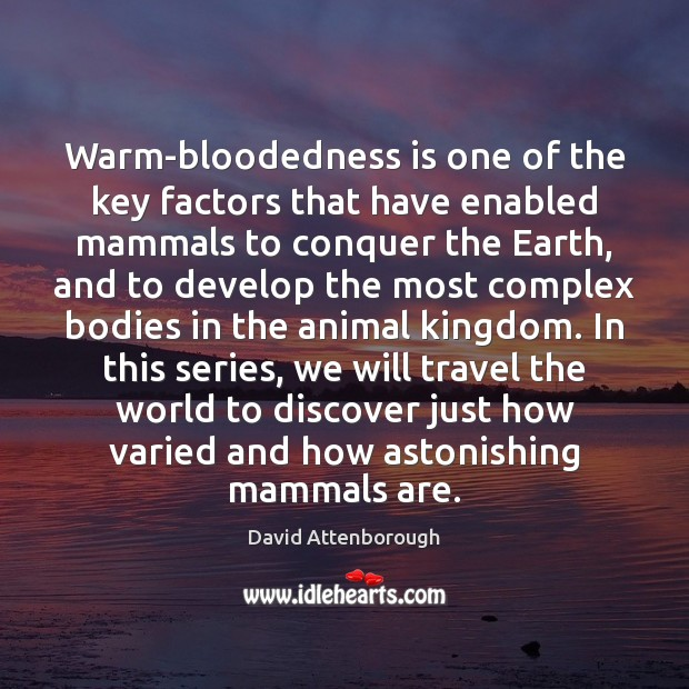 Warm-bloodedness is one of the key factors that have enabled mammals to Image