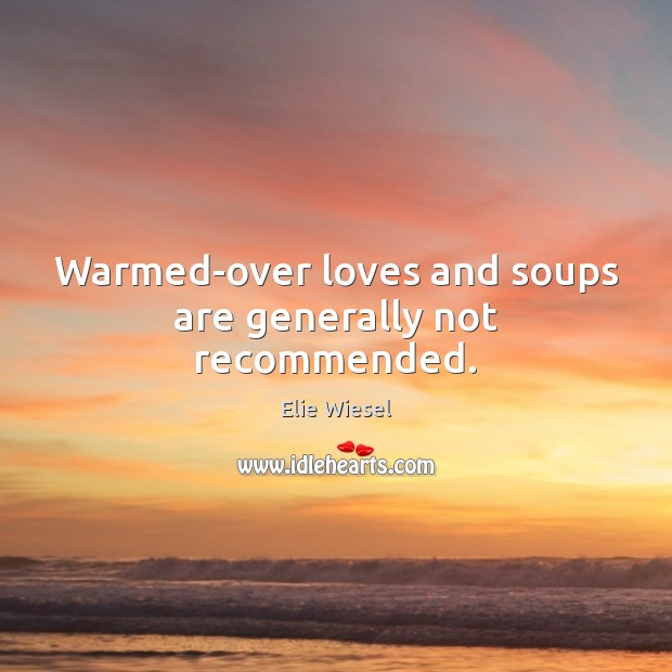 Warmed-over loves and soups are generally not recommended. Image