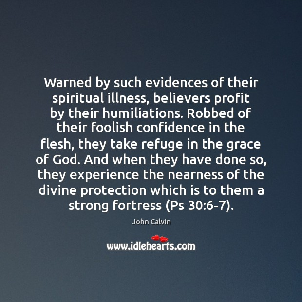 Warned by such evidences of their spiritual illness, believers profit by their John Calvin Picture Quote