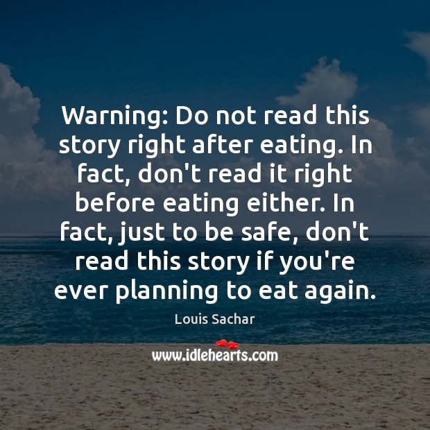 Warning: Do not read this story right after eating. In fact, don't Louis Sachar Picture Quote