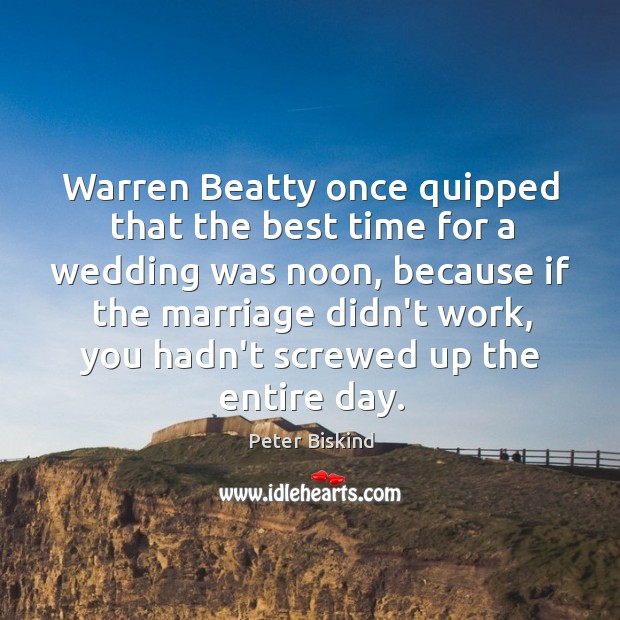 Warren Beatty once quipped that the best time for a wedding was Image