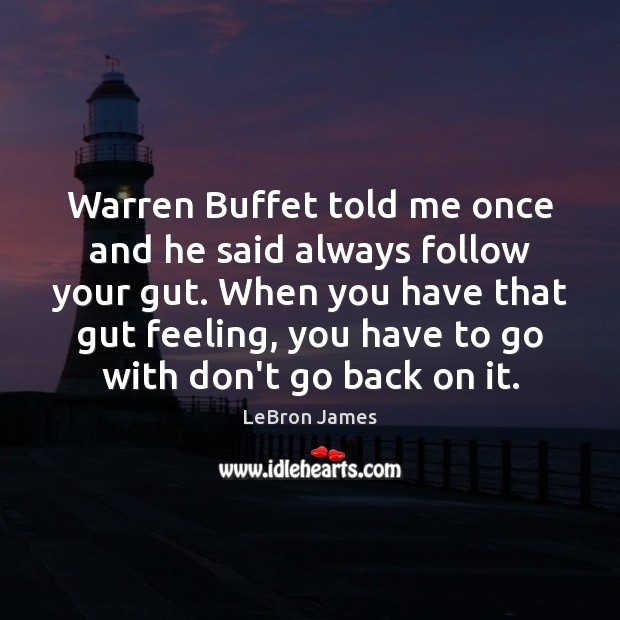 Warren Buffet told me once and he said always follow your gut. LeBron James Picture Quote
