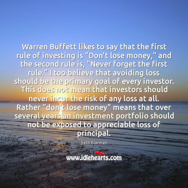 "Warren Buffett likes to say that the first rule of investing is "" Seth Klarman Picture Quote"