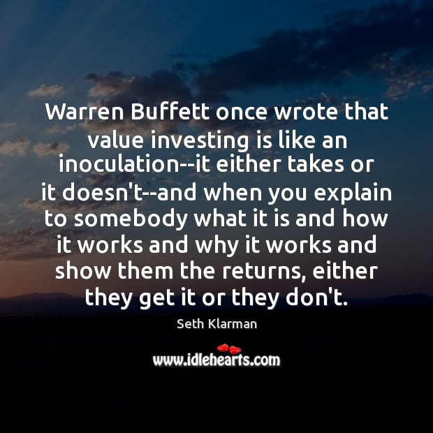 Warren Buffett once wrote that value investing is like an inoculation–it either Seth Klarman Picture Quote