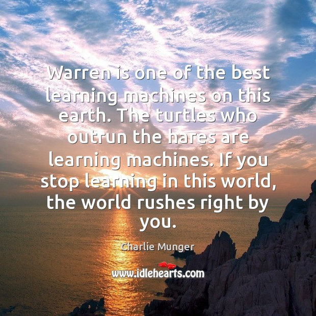 Warren is one of the best learning machines on this earth. The Charlie Munger Picture Quote