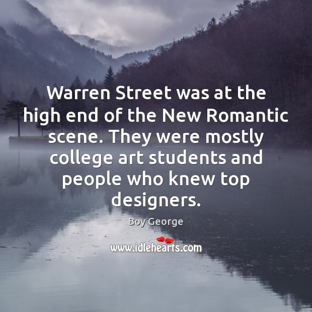 Warren Street was at the high end of the New Romantic scene. Boy George Picture Quote