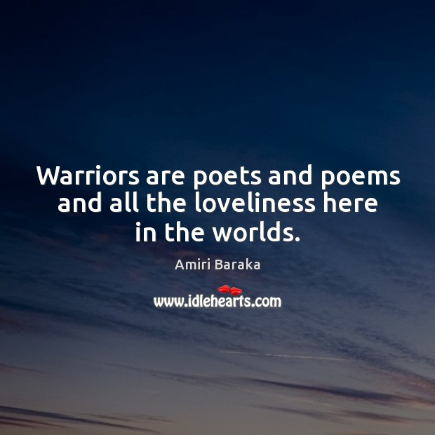 Image, Warriors are poets and poems and all the loveliness here in the worlds.
