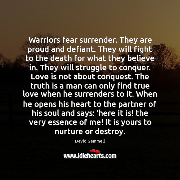 Warriors fear surrender. They are proud and defiant. They will fight to David Gemmell Picture Quote