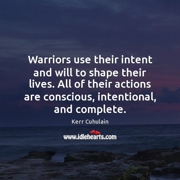 Warriors use their intent and will to shape their lives. All of Image