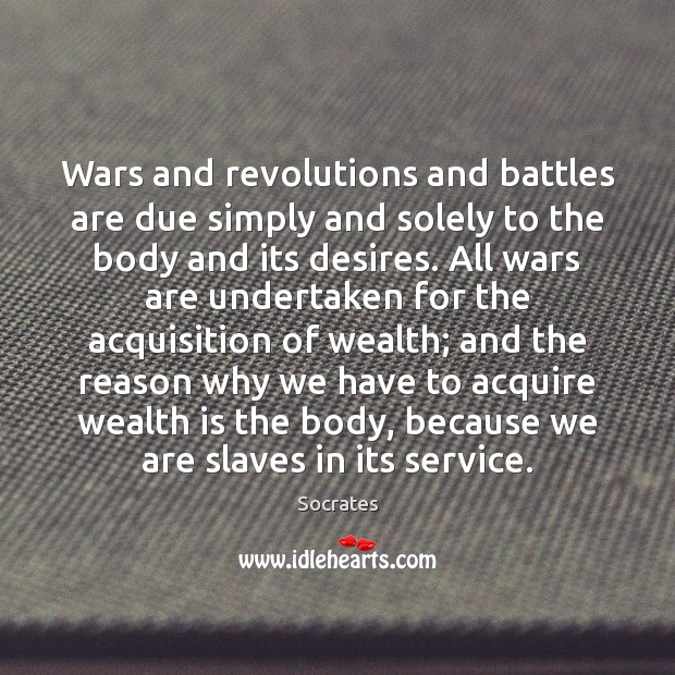 Wars and revolutions and battles are due simply and solely to the Wealth Quotes Image