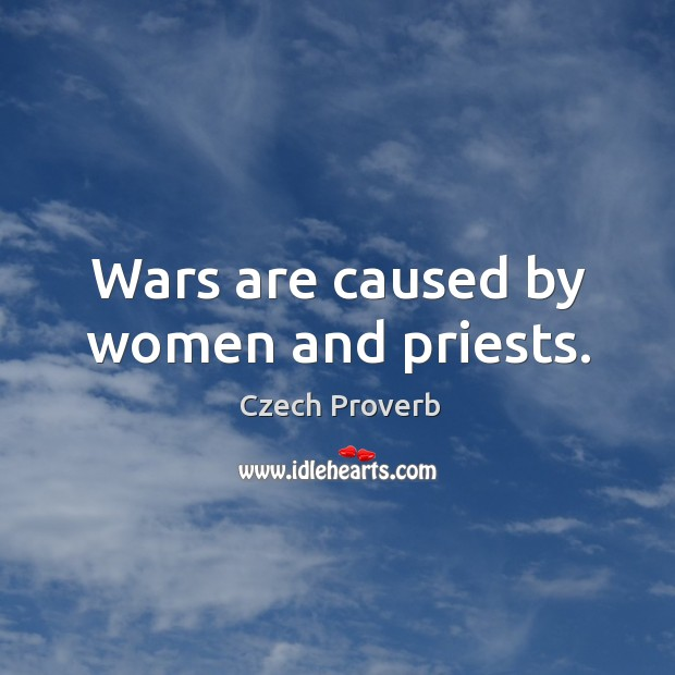 Wars are caused by women and priests. Czech Proverbs Image