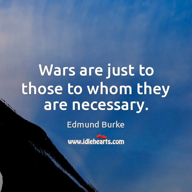 Image, Wars are just to those to whom they are necessary.