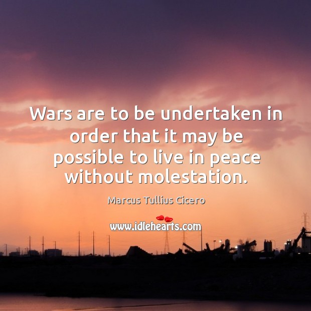 Image, Wars are to be undertaken in order that it may be possible