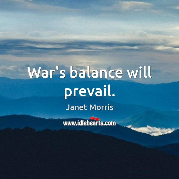 War's balance will prevail. Image