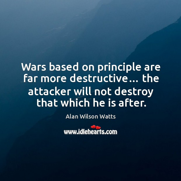 Image, Wars based on principle are far more destructive… the attacker will not destroy that which he is after.
