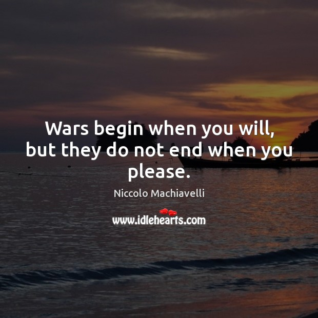 Wars begin when you will, but they do not end when you please. Image