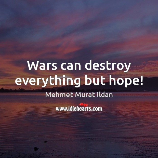Image, Wars can destroy everything but hope!