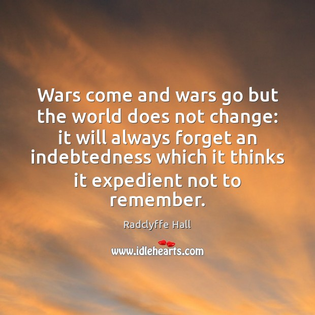 Wars come and wars go but the world does not change: it Image
