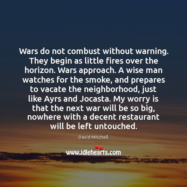 Image, Wars do not combust without warning. They begin as little fires over