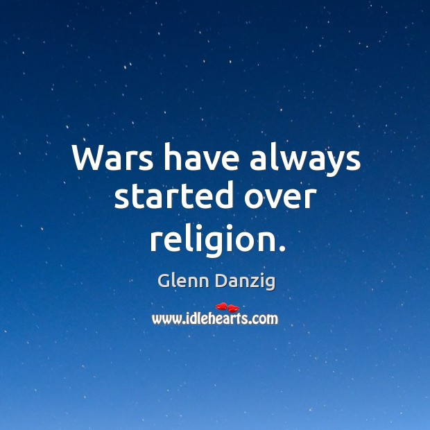 Wars have always started over religion. Image