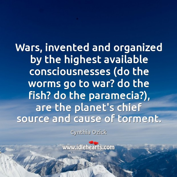 Wars, invented and organized by the highest available consciousnesses (do the worms Image