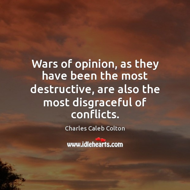 Wars of opinion, as they have been the most destructive, are also Image