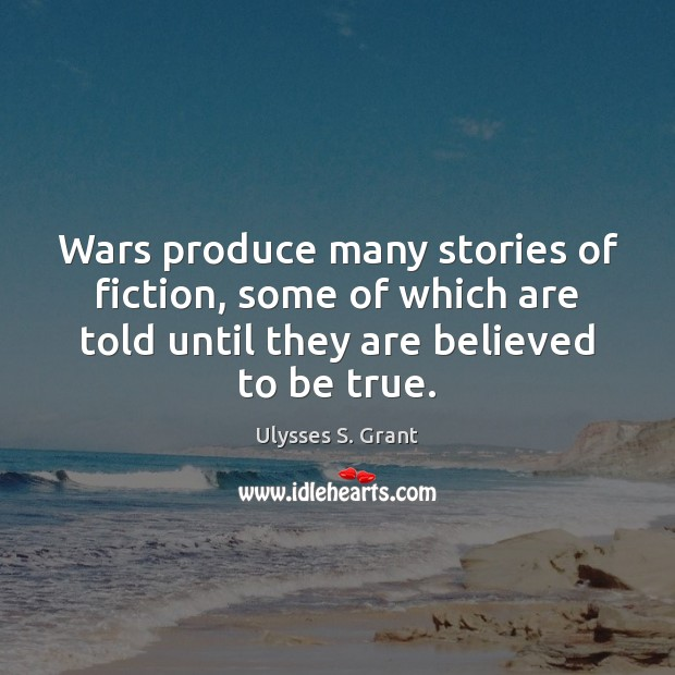 Wars produce many stories of fiction, some of which are told until Ulysses S. Grant Picture Quote