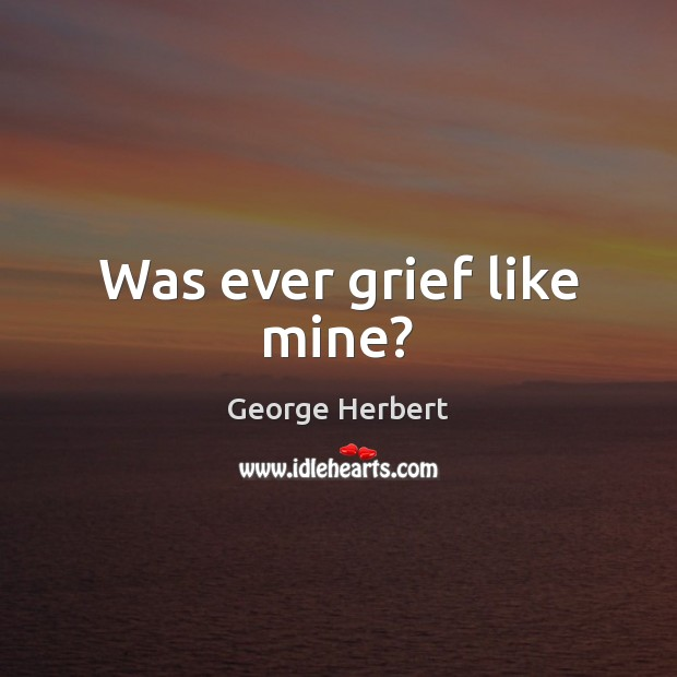Image, Was ever grief like mine?