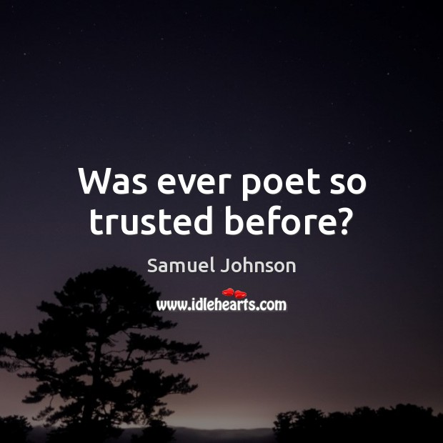 Image, Was ever poet so trusted before?