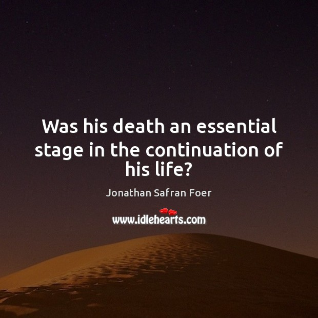 Was his death an essential stage in the continuation of his life? Image