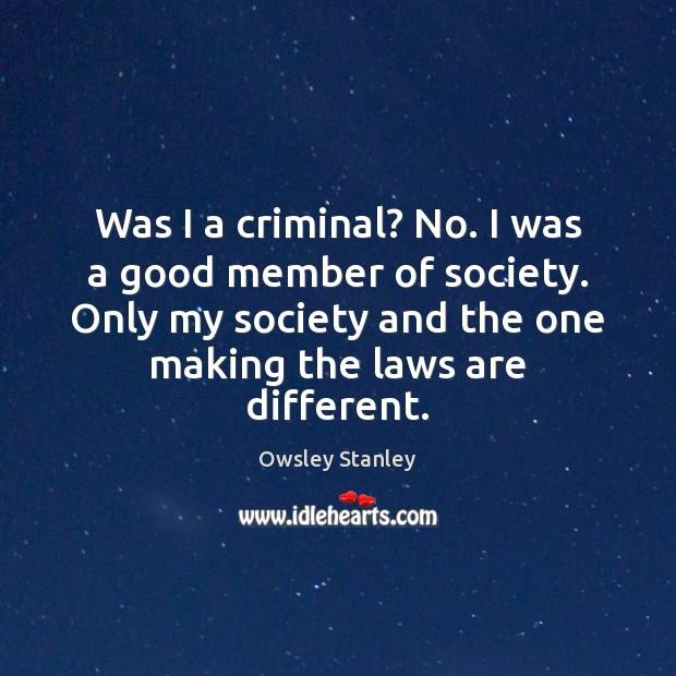 Was I a criminal? No. I was a good member of society. Image