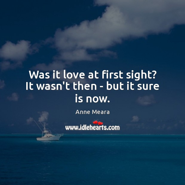 Was it love at first sight? It wasn't then – but it sure is now. Image
