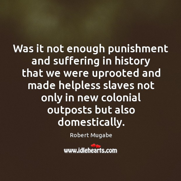 Was it not enough punishment and suffering in history that we were uprooted Image
