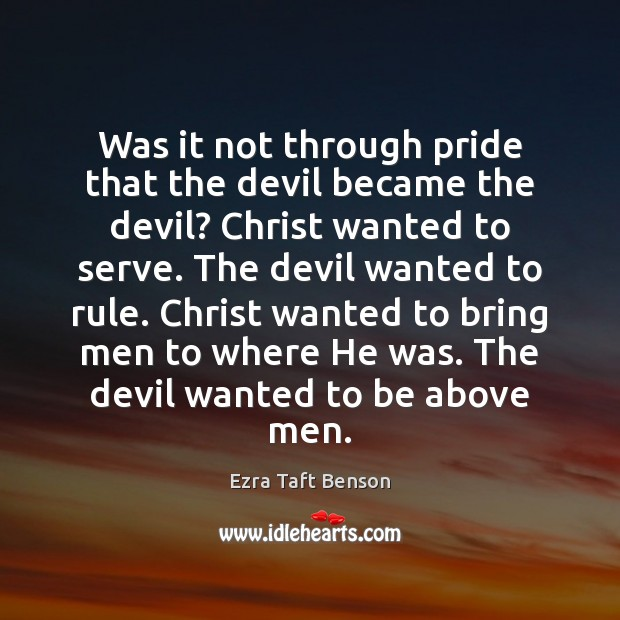 Image, Was it not through pride that the devil became the devil? Christ
