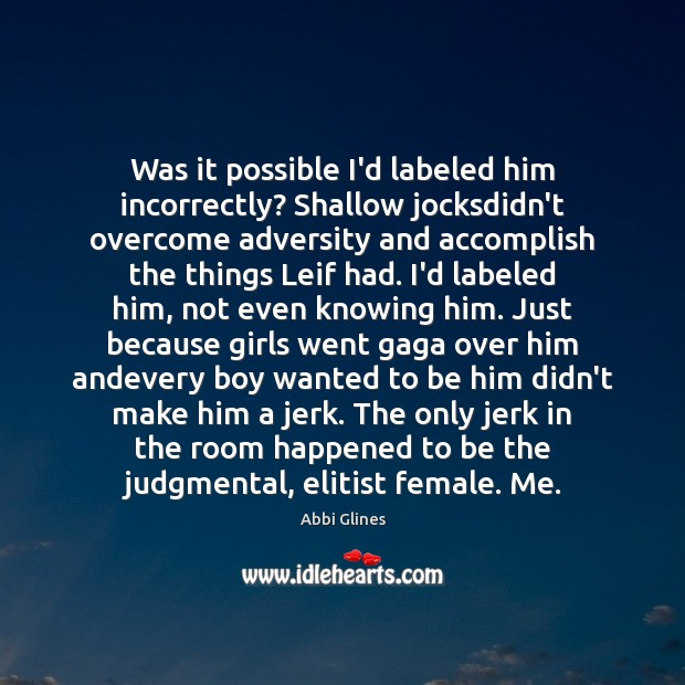 Image, Was it possible I'd labeled him incorrectly? Shallow jocksdidn't overcome adversity and
