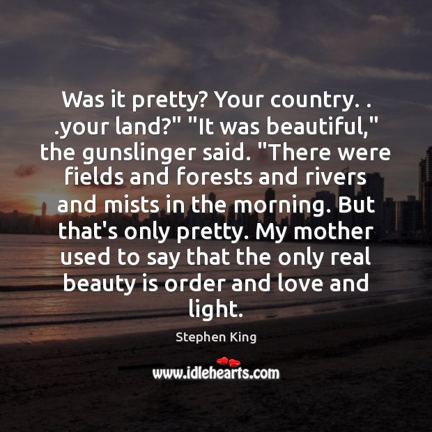 "Image, Was it pretty? Your country. . .your land?"" ""It was beautiful,"" the gunslinger"