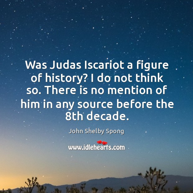 Image, Was Judas Iscariot a figure of history? I do not think so.