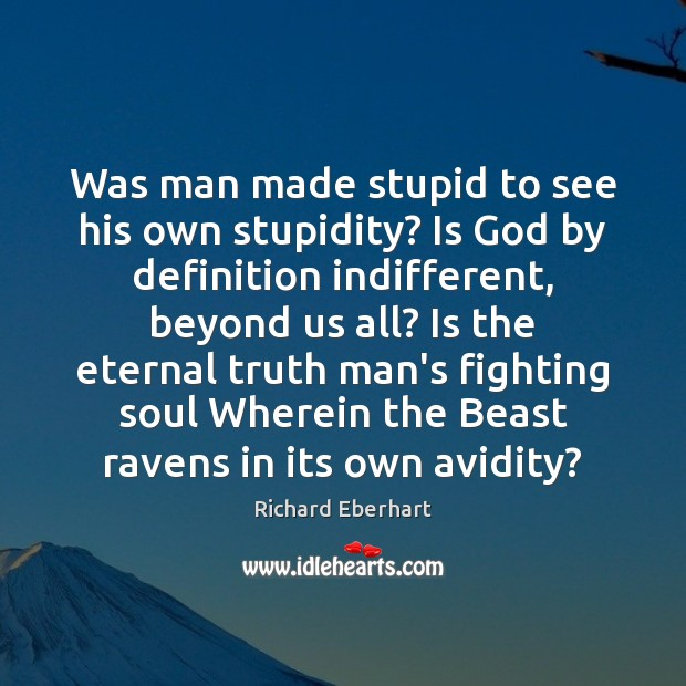 Was man made stupid to see his own stupidity? Is God by Eternal Truth Quotes Image