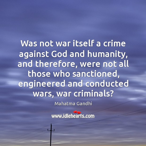 Was not war itself a crime against God and humanity, and therefore, Image