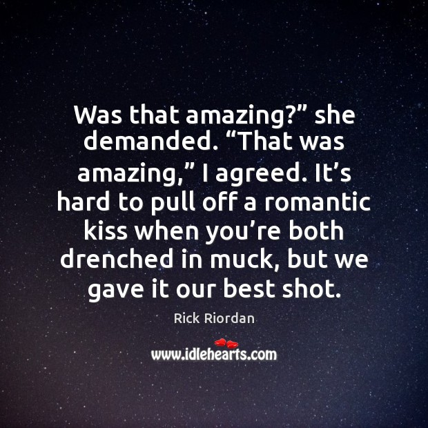"""Image, Was that amazing?"""" she demanded. """"That was amazing,"""" I agreed. It's"""