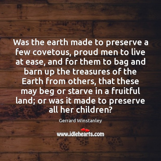 Was the earth made to preserve a few covetous, proud men to Image