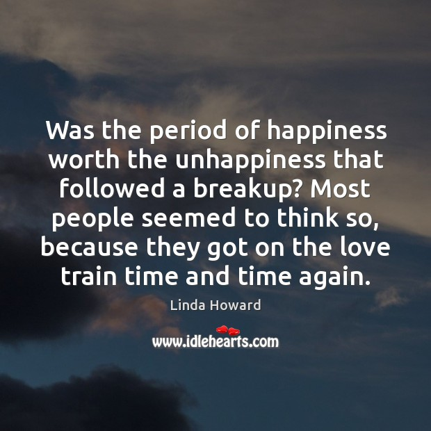 Was the period of happiness worth the unhappiness that followed a breakup? Image