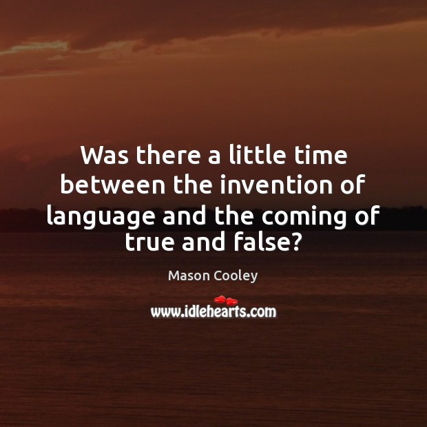 Was there a little time between the invention of language and the Mason Cooley Picture Quote
