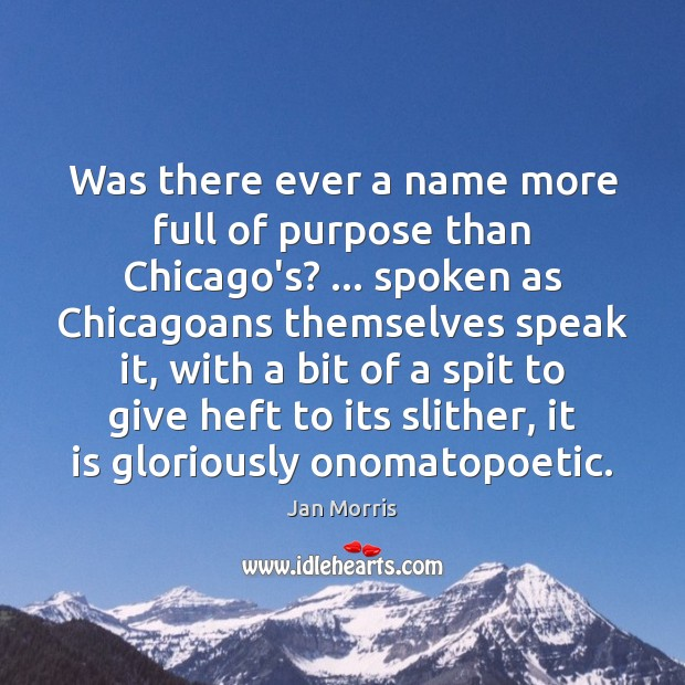 Was there ever a name more full of purpose than Chicago's? … spoken Image