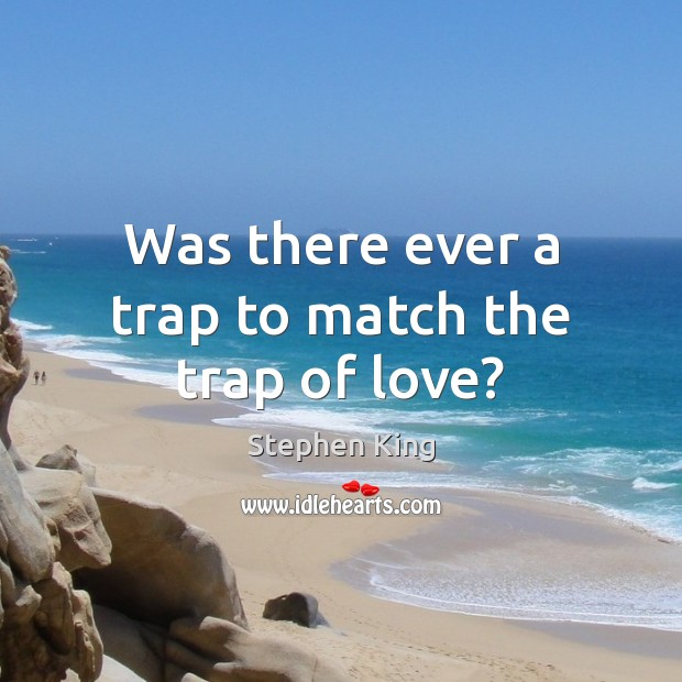 Image, Was there ever a trap to match the trap of love?