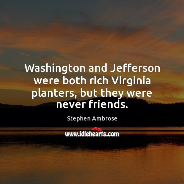 Image, Washington and Jefferson were both rich Virginia planters, but they were never friends.