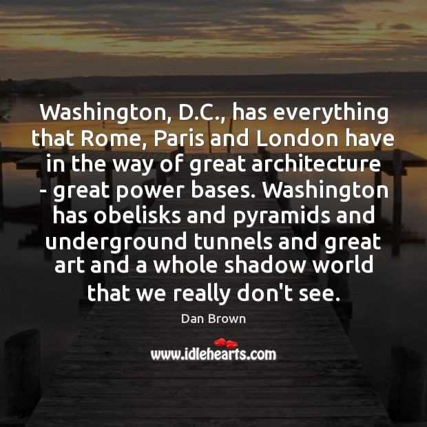 Washington, D.C., has everything that Rome, Paris and London have in Dan Brown Picture Quote