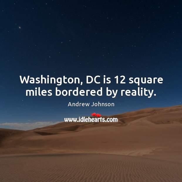 Washington, DC is 12 square miles bordered by reality. Image