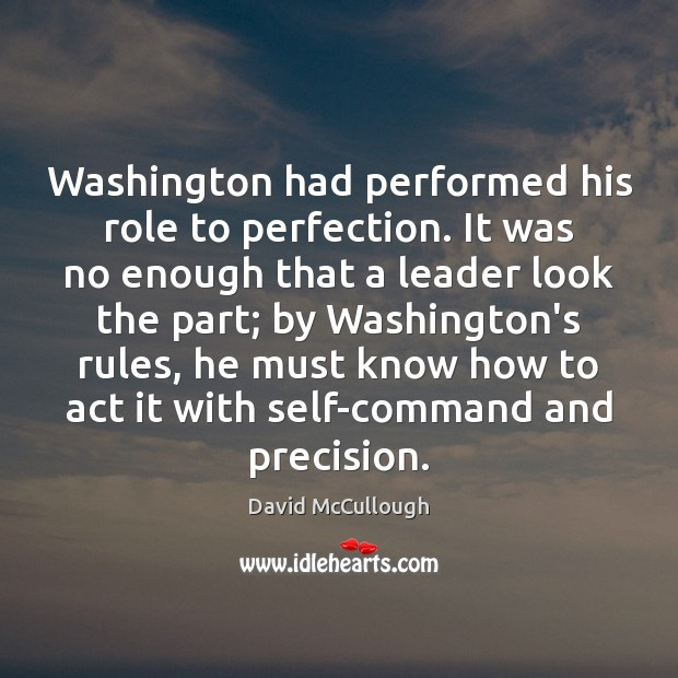 Image about Washington had performed his role to perfection. It was no enough that